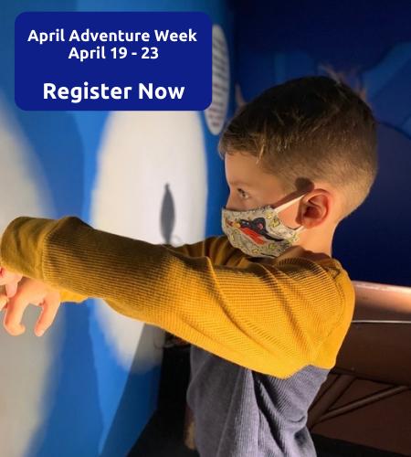 April Adventure Week. April nineteen to twenty three. Register Now.